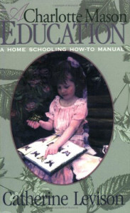 A Charlotte Mason Education: A Home Schooling How-To Manual by Catherine Levison