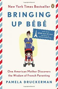 Bringing Up Bebe by Pamela Druckerman