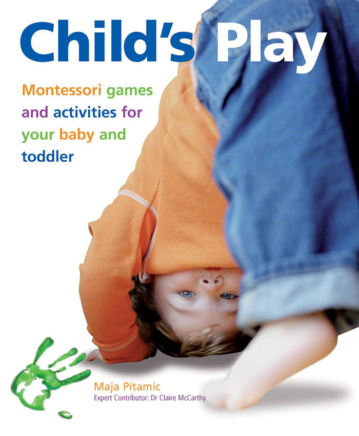 Child's Play: Montessori Games and Activities for Your Baby and Toddler by Maja Pitamic