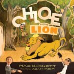 Chloe and the Lion by Mac Barnett