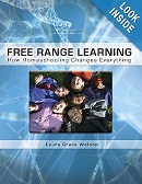 Free Range Learning: How Homeschooling Changes Everything by Laura Grace Weldon