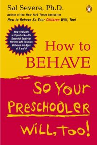 How to Behave So Your Preschooler Will Too by Sal Severe