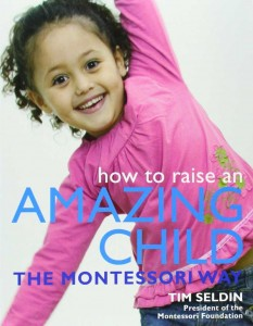 How to Raise an Amazing Child The Montessori Way by Tim Seldin