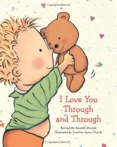 I Love You Through and Through by Bernadette Shustak