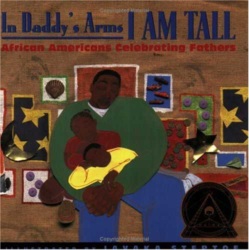 In Daddy's Arms, I am Tall by Javaka Steptoe