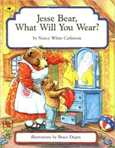 Jesse Bear, What Will You Wear? by Nancy White Carlstrom