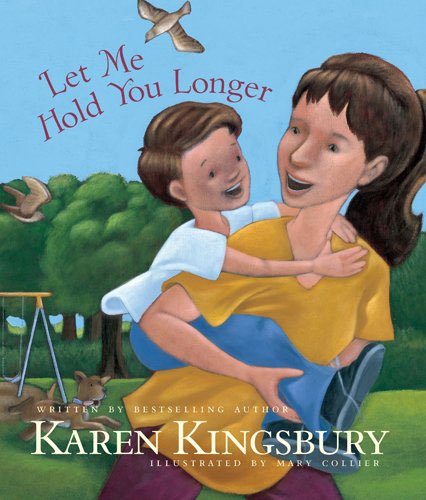 Let Me Hold You Longer by Karen Kingsbury