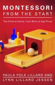 Montessori from the Start by Paula Polk Lillard and Lynn Lillard Jessen