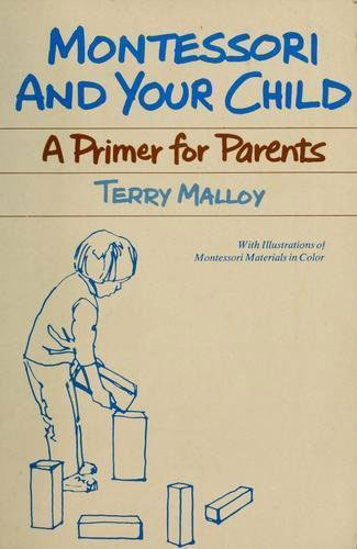 Montessori and Your Child: A Primer for Parents by Terry Malloy