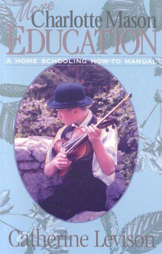 More Charlotte Mason Education by Catherine Levison