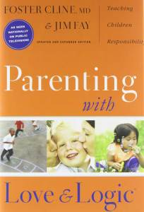 Parenting With Love and Logic by Foster Cline and Jim Fay