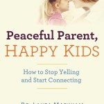 Peaceful Parent, Happy Kids: How to Stop Yelling and Start Connecting
