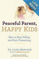 Peaceful Parent, Happy Kids by Laura Markham