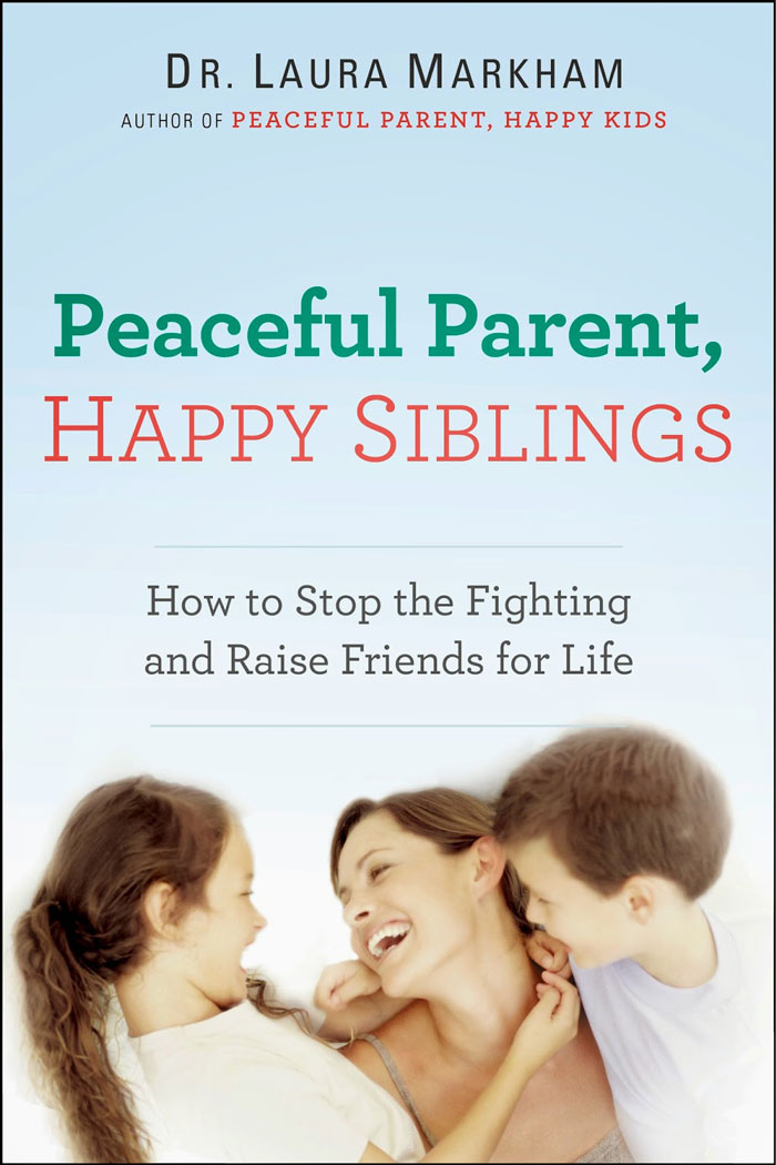 Peaceful Parent Happy Siblings by Laura Markham