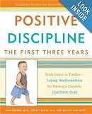 Positive Discipline: The First Three Years by Jane Nelson, Cheryl Erwin, and Roslyn Ann Duffy