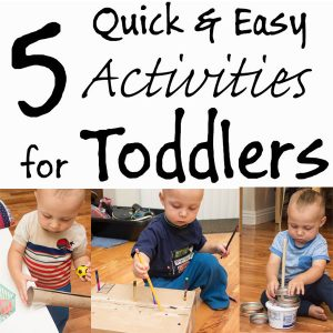 5 Quick and Easy Activities for Toddlers