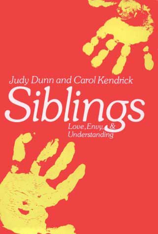 Siblings: Love, Envy and Understanding by Judy Dunn and Carol Kendrick