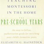 Teaching Montessori in the Home: The Preschool Years