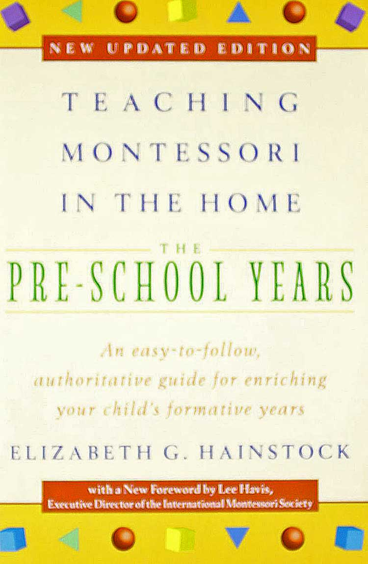 Teaching Montessori in the Home: The Preschool Years by Elizabeth Hainstock