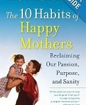 The 10 Habits of Happy Mothers by Meg Meeker