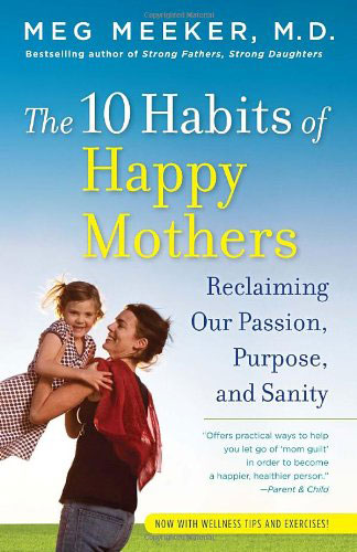 10 Habits of Happy Mothers by Meg Meeker