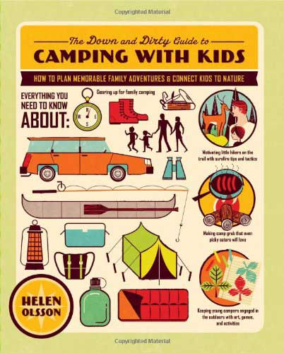 The Down and Dirty Guide to Camping With Kids by Helen Olsson