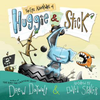 The Epic Adventures of Huggie and Stick by Drew Daywalt