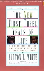 The New First Three Years of Life by Burton L. White