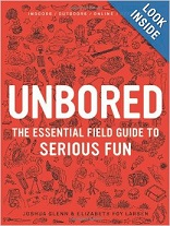 Unbored - The Essential Field Guide to Serious Fun by Joshua Glenn and Elizabeth Foy Larsen