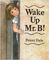 Wake Up Mr. B! by Penny Dale