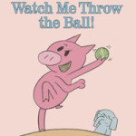Watch Me Throw the Ball by Mo Willems (2009)