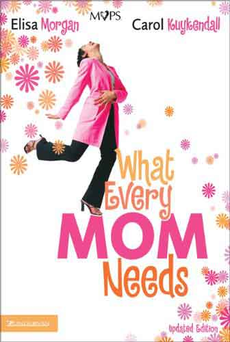 What Every Mom Needs by Elisa Morgan & Carol Kuykendall