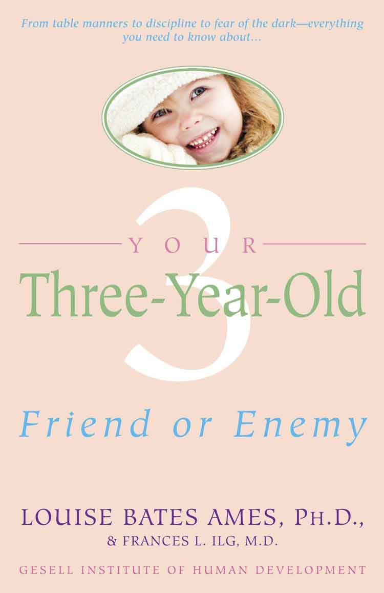 Your Three Year Old Friend or Enemy by Louise Bates Ames